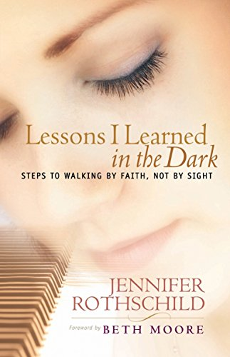 Lessons I Learned in the Dark: Steps to Walking by Faith, Not by Sight: Jennifer Rothschild