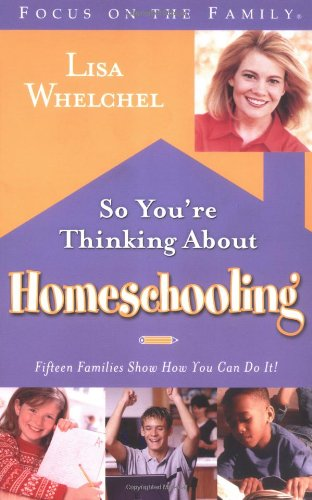 9781590520857: So You're Thinking About Homeschooling: 15 Families Show You Can Do it (Focus on the Family)