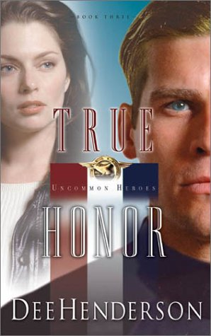 True Honor (Uncommon Heroes, Book 3) (9781590521182) by Dee Henderson