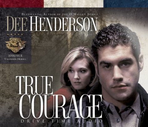 True Courage (Uncommon Heroes, Book 4): Henderson, Dee