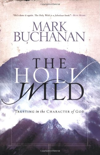 The Holy Wild: Trusting in the Character: Buchanan, Mark