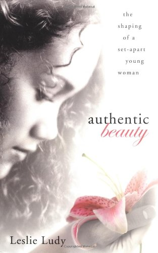 9781590522684: Authentic Beauty: The Shaping of a Set-Apart Young Woman