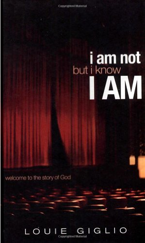 I Am Not, but I Know I Am: welcom00e to the story of God