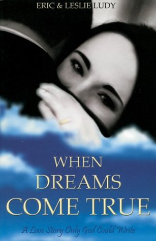 When Dreams Come True: A Love Story Only God Could Write (1590523032) by Ludy, Eric; Ludy, Leslie