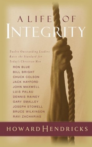 9781590523100: A Life of Integrity: 12 Outstanding Leaders Raise the Standard for Today's Christian Men