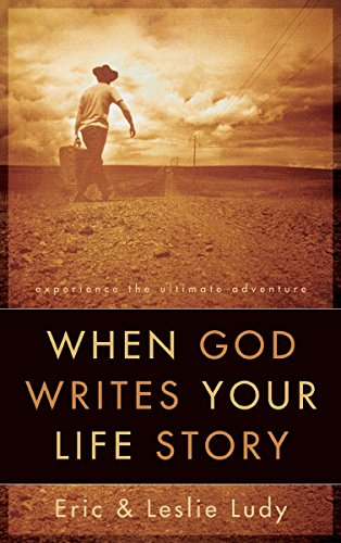 When God Writes Your Life Story: Experience the Ultimate Adventure (1590523393) by Eric Ludy; Leslie Ludy