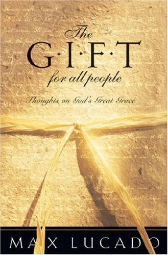 9781590523421: The Gift for All People: Thoughts on God's Great Grace (Lucado, Max)
