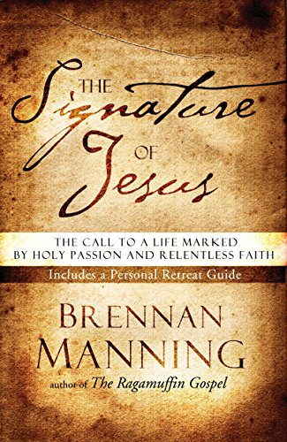 The Signature of Jesus: The Call to a Life Marked by Holy Passion and Relentless Faith (1590523504) by Brennan Manning