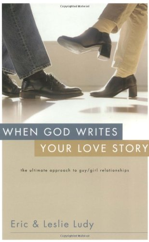 9781590523520: When God Writes Your Love Story: The Ultimate Approach to Guy/Girl Relationships