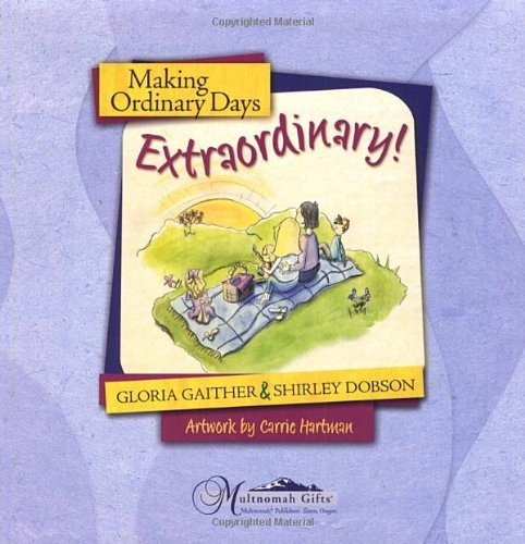 Making Ordinary Days Extraordinary: Great Ideas for Building Family Fun and Togetherness (Let's Make a Memory Series) (9781590523582) by Gaither, Gloria; Dobson, Shirley
