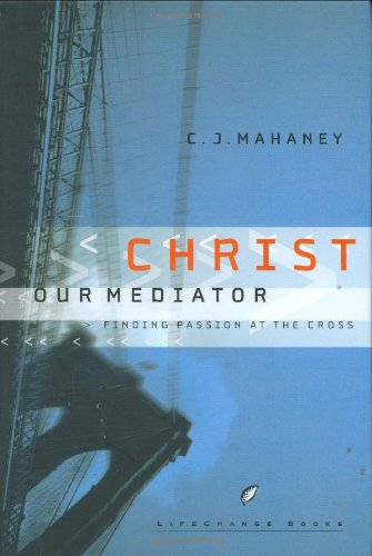 9781590523643: Christ Our Mediator: Finding Passion at the Cross (LifeChange Books)