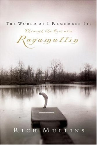 The World as I Remember It: Through the Eyes of a Ragamuffin (1590523687) by Mullins, Rich