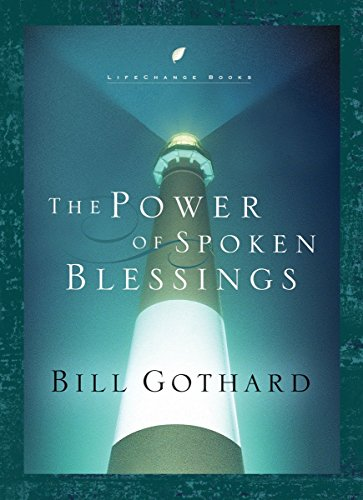 The Power of Spoken Blessings (LifeChange Books) (159052375X) by Bill Gothard