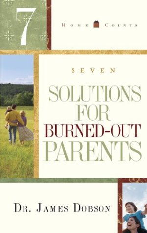 7 Solutions for Burned-Out Parents (Home Counts): Dobson, James