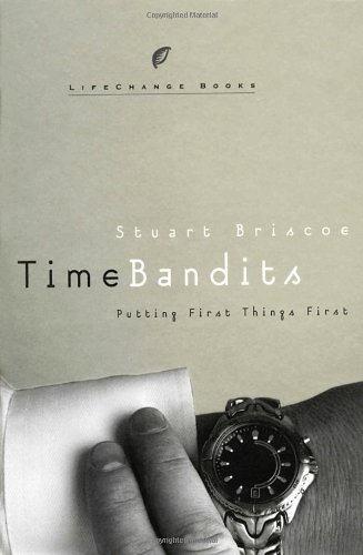 Time Bandits: Putting First Things First (LifeChange Books) (1590524039) by Briscoe, Stuart