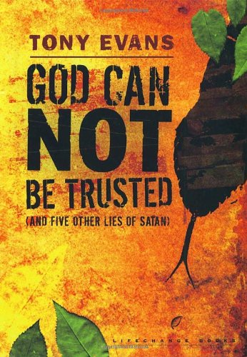 9781590524176: God Can Not Be Trusted (and Five Other Lies of Satan) (LifeChange Books)