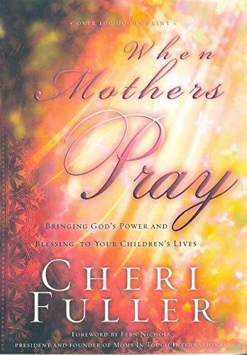 9781590524404: When Mothers Pray: Bringing God's Power and Blessing to Your Children's Lives