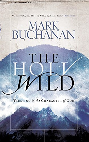 The Holy Wild: Trusting in the Character: Mark Buchanan
