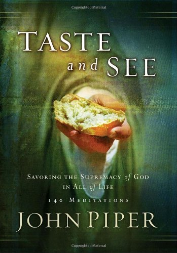 9781590524497: Taste and See: Savoring the Supremacy of God in All of Life: 140 Meditations