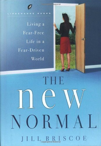 The New Normal: Living a Fear-Free Life in a Fear-Driven World (LifeChange Books) (159052473X) by Briscoe, Jill