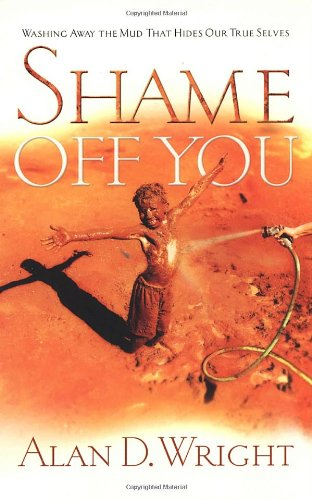 9781590524763: Shame Off You:Washing Away The Mud That Hides Our True Selves