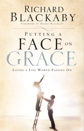 Putting a Face on Grace: Living a Life Worth Passing On: Blackaby, Richard