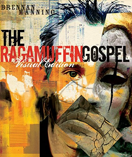 The Ragamuffin Gospel:Visual Edition. Good News for the Bedraggled, Beat-Up, and Burnt Out: Manning...