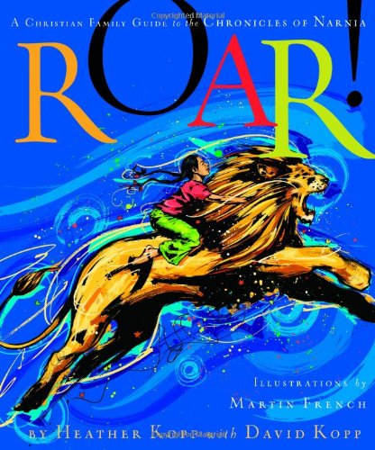 Roar!: A Christian Family Guide to the Chronicles of Narnia (1590525361) by Kopp, Heather