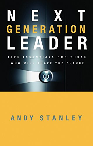 Next Generation Leader: 5 Essentials for Those Who Will Shape the Future (1590525396) by Andy Stanley