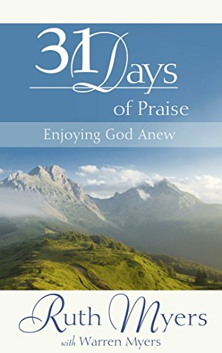 Thirty-One Days of Praise: Enjoying God Anew (31 Days Series) (9781590525586) by Ruth Myers; Warren Myers