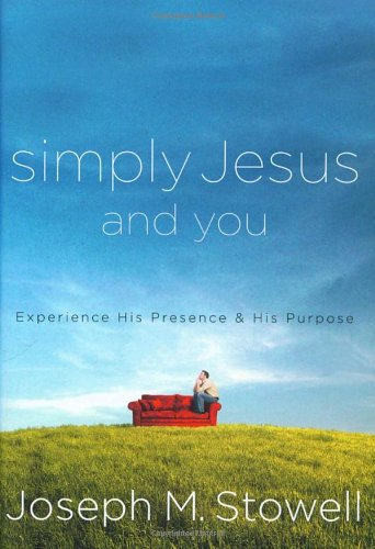 Simply Jesus and You: Experience His Presence and His Purpose (1590525795) by Stowell, Joseph M.