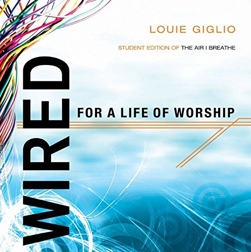 """9781590525838: Wired for a Life of Worship (Student Edition): Interactive Student Edition of """"The Air I Breathe"""" (159 052 6708)"""