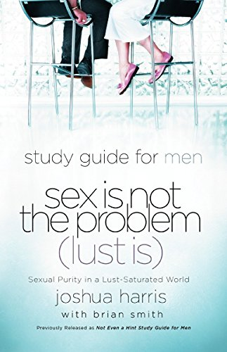 9781590526101: Sex Is Not the Problem (Lust Is) - A Study Guide for Men