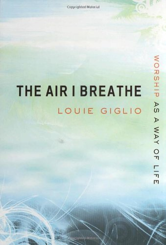 The Air I Breathe: Worship as a Way of Life: Giglio, Louie