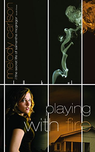 Playing with Fire (The Secret Life Samantha McGregor, Book 3): Melody Carlson