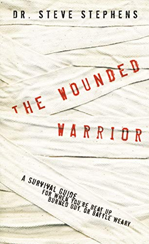 9781590527054: The Wounded Warrior: A Survival Guide for When You're Beat Up, Burned Out, or Battle Weary