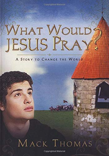 9781590527382: What Would Jesus Pray?: A Story to Change the World