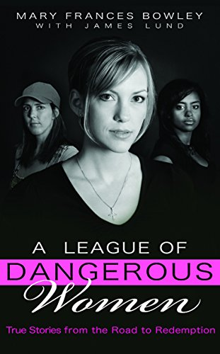 9781590528006: A League of Dangerous Women: True Stories from the Road to Redemption