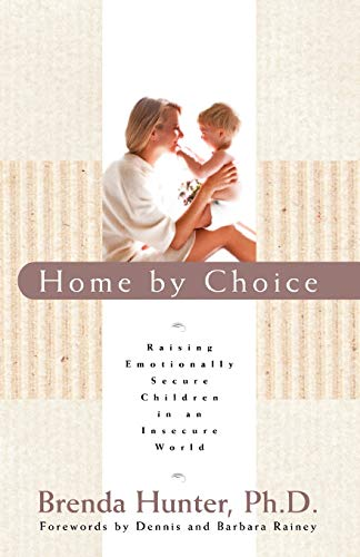 9781590528105: Home by Choice: Raising Emotionally Secure Children in an Insecure World