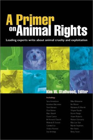 9781590560037: A Primer on Animal Rights: Leading Experts Write about Animal Cruelty and Exploitation