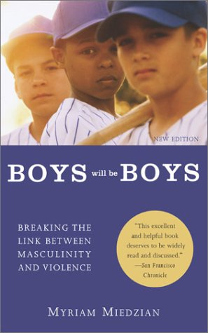9781590560358: Boys Will Be Boys: Breaking the Link Between Masculinity and Violence