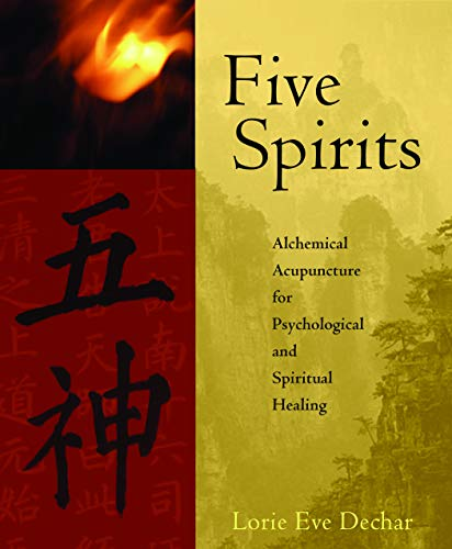 Five Spirits: The Alchemical Mystery at the Heart of Traditional Chinese Medicine