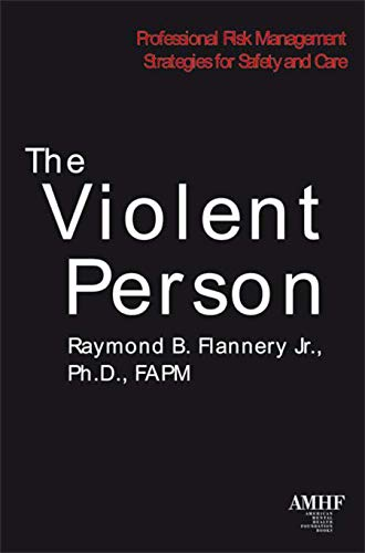 The Violent Person: Professional Risk Management Strategies for Safety and Care (1590561473) by Raymond B. Flannery; Jr.; Ph.D.; FAPM