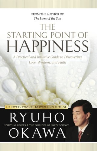 9781590563120: The Starting Point of Happiness: A Practical and Intuitive Guide to Discovering Love, Wisdom, and Faith