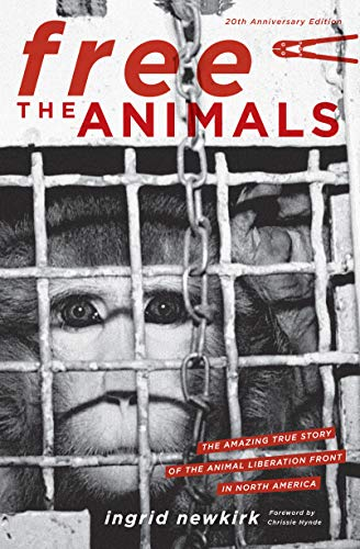 Free the Animals: The Amazing True Story of the Animal Liberation Front in North America (1590563328) by Ingrid Newkirk