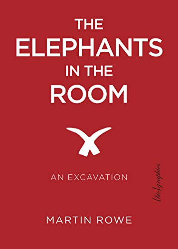 The Elephants in the Room. An Excavation.: Rowe, Martin