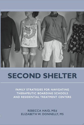 Second Shelter: Family Strategies for Navigating Therapeutic Boarding Schools and Residential ...