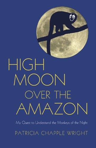 9781590564219: High Moon Over the Amazon: My Quest to Understand the Monkeys of the Night
