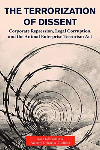 The Terrorization of Dissent: Corporate Repression, Legal Corruption, and the Animal Enterprise ...