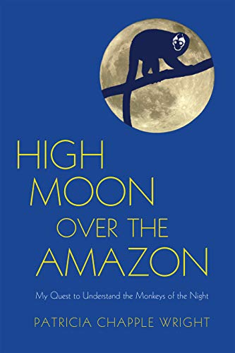 9781590564806: High Moon over the Amazon: My Quest to Understand the Monkeys of the Night